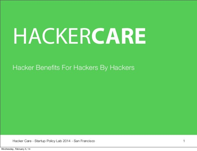 HACKERCARE Hacker Benefits For Hackers By Hackers  Hacker Care - Startup Policy Lab 2014 - San Francisco Wednesday, Februar...
