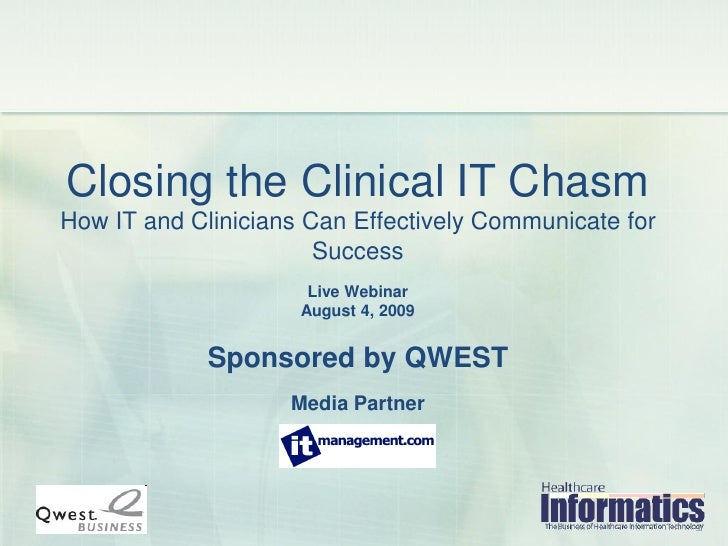 Closing the Clinical IT Chasm How IT and Clinicians Can Effectively Communicate for                        Success        ...