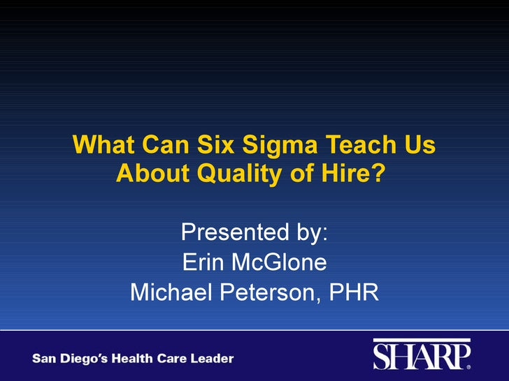 What Can Six Sigma Teach Us About Quality of Hire?  Presented by: Erin McGlone Michael Peterson, PHR