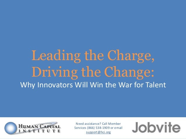 Leading the Charge, Driving the Change: Why Innovators Will Win the War for Talent  Need assistance? Call Member Services ...