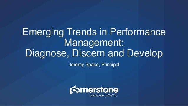 Jeremy Spake, Principal Emerging Trends in Performance Management: Diagnose, Discern and Develop