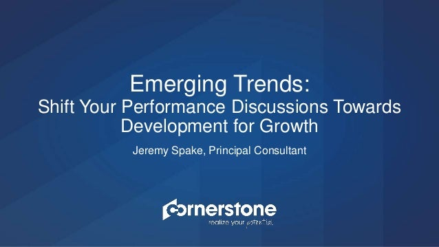 Jeremy Spake, Principal Consultant Emerging Trends: Shift Your Performance Discussions Towards Development for Growth