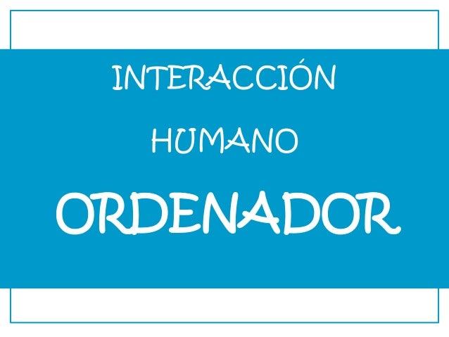INTERACCIÓN HUMANO ORDENADOR