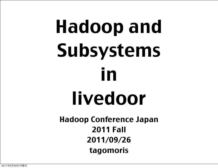 Hadoop and                Subsystems                     in                 livedoor                Hadoop Conference Japa...