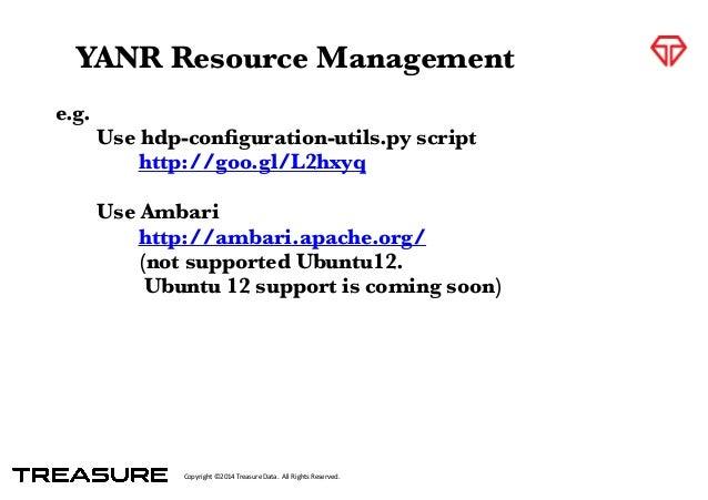 Copyright*©2014*Treasure*Data.**All*Rights*Reserved. e.g.  Use hdp-configuration-utils.py script   http://goo.gl/L2hxyq ...