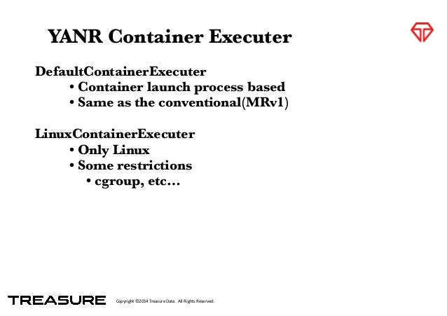 Copyright*©2014*Treasure*Data.**All*Rights*Reserved. DefaultContainerExecuter • Container launch process based • Same as t...