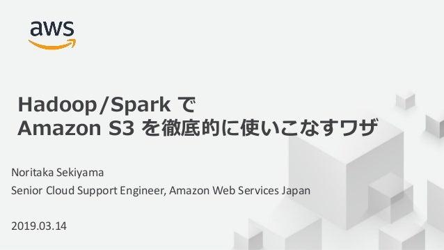 © 2019, Amazon Web Services, Inc. or its Affiliates. All rights reserved. Noritaka Sekiyama Senior Cloud Support Engineer,...