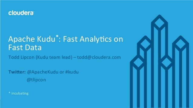 1	   ©	   Cloudera,	   Inc.	   All	   rights	   reserved.	    Todd	   Lipcon	   (Kudu	   team	   lead)	   –	   todd@cloude...