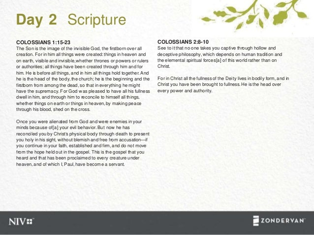 Day 2 Scripture COLOSSIANS 1:15-23 The Son is the image of the invisible God, the firstborn over all creation. For in him ...