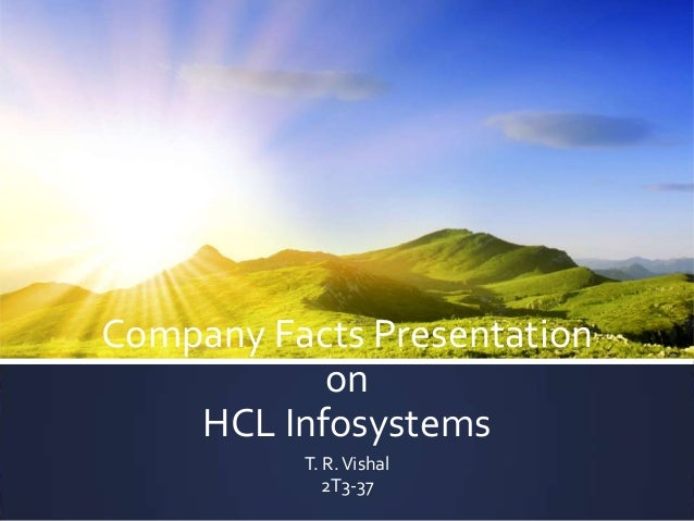 Company Facts Presentation on HCL Infosystems T. R. Vishal 2T3-37