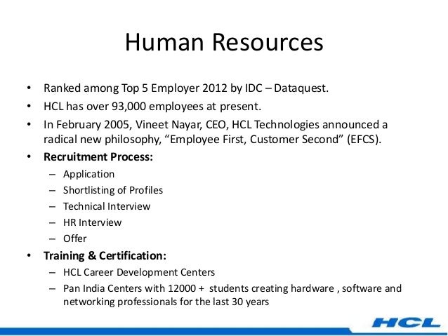 hcl hr project In hcl, more than 85% projects are of support: according to their hr hcl is not a place for sincere and talented people their policy employee first customer second is a total fake.