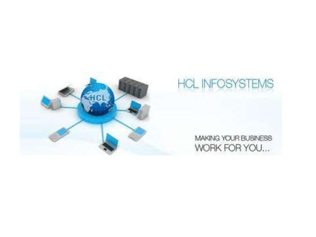 HCL INFOSYSTEMS • Founded in 1976 • products which include:  Computing  Storage  Networking  Security  Telecom  Imag...
