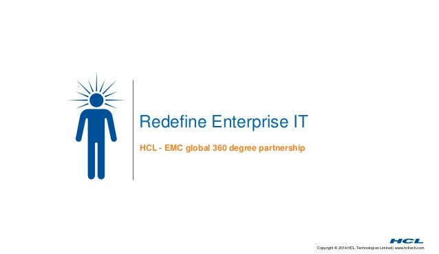 Copyright © 2014 HCL Technologies Limited | www.hcltech.com Redefine Enterprise IT HCL - EMC global 360 degree partnership