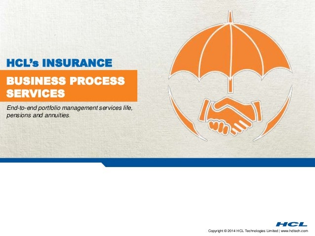 Copyright © 2014 HCL Technologies Limited | www.hcltech.com BUSINESS PROCESS SERVICES HCL's INSURANCE End-to-end portfolio...