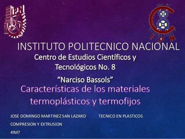 INSTITUTO POLITECNICO NACIONAL JOSE DOMINGO MARTINEZ SAN LAZARO TECNICO EN PLASTICOS COMPRESION Y EXTRUSION 4IM7 Centro de...