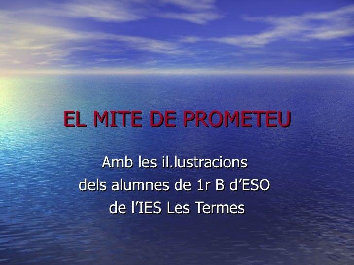EL MITE DE PROMETEU Amb les il.lustracions  dels alumnes de 1r B d'ESO  de l'IES Les Termes