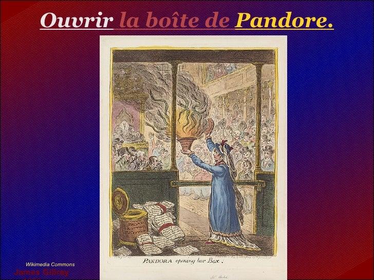 Ouvrir  la boîte de  Pandore. <ul><li>Wikimedia Commons </li></ul><ul><ul><ul><ul><ul><ul><ul><ul><ul><ul><li>James Gillra...