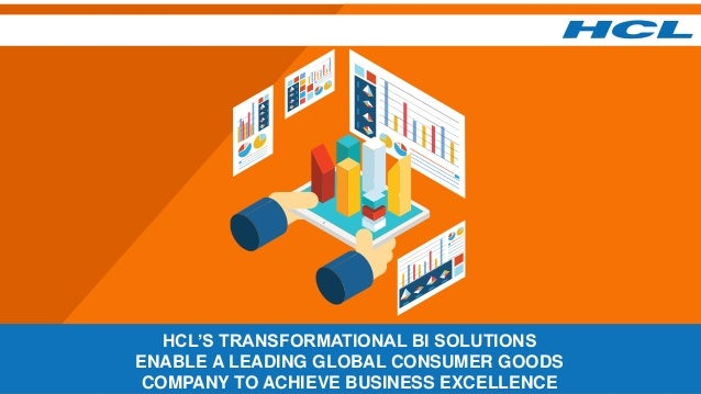 HCL'S TRANSFORMATIONAL BI SOLUTIONS ENABLE A LEADING GLOBAL CONSUMER GOODS COMPANY TO ACHIEVE BUSINESS EXCELLENCE