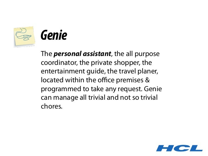 Genie The personal assistant, the all purpose coordinator, the private shopper, the entertainment guide, the travel planer...