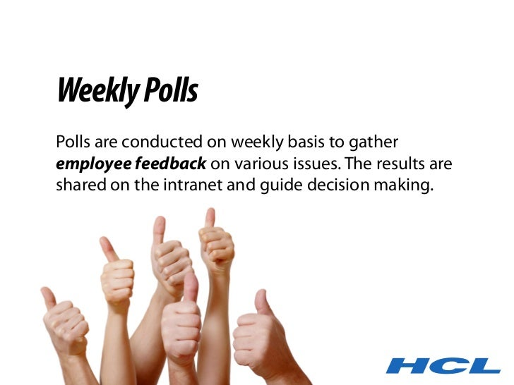 Weekly Polls Polls are conducted on weekly basis to gather employee feedback on various issues. The results are shared on ...