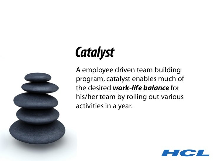 Catalyst A employee driven team building program, catalyst enables much of the desired work-life balance for his/her team ...