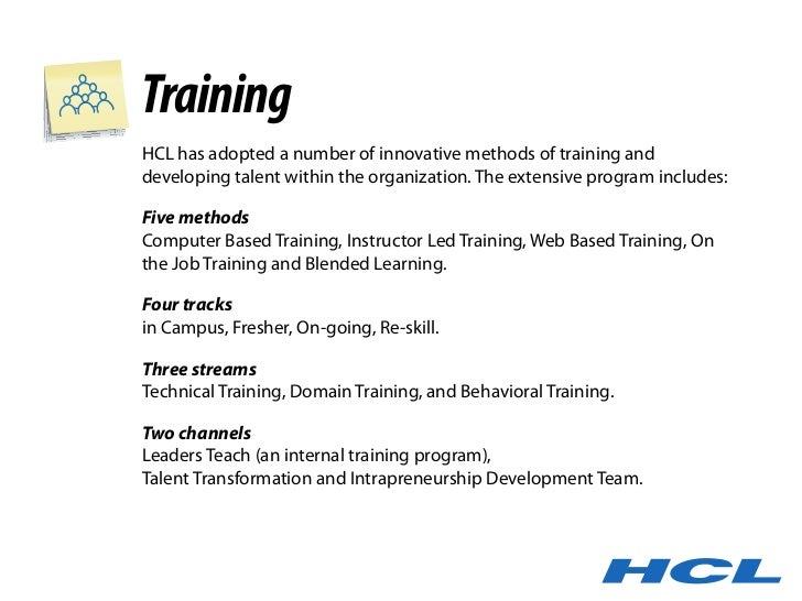 Training HCL has adopted a number of innovative methods of training and developing talent within the organization. The ext...