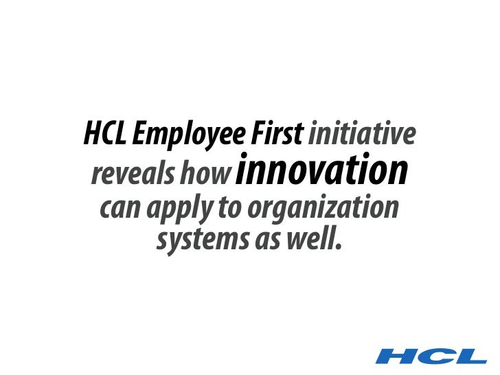 HCL Employee First initiative reveals how innovation  can apply to organization       systems as well.
