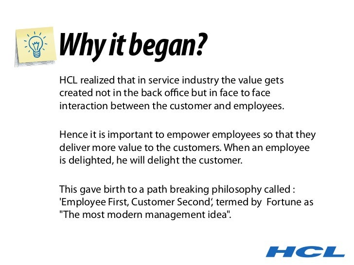 Why it began? HCL realized that in service industry the value gets created not in the back office but in face to face intera...