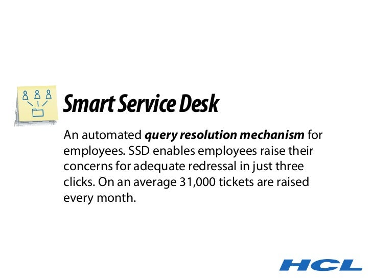 Smart Service Desk An automated query resolution mechanism for employees. SSD enables employees raise their concerns for a...