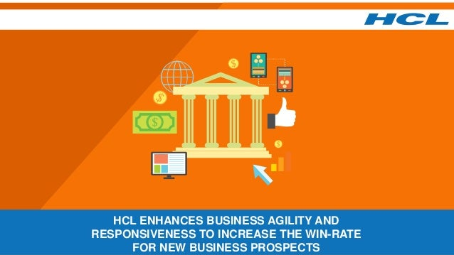 HCL ENHANCES BUSINESS AGILITY AND RESPONSIVENESS TO INCREASE THE WIN-RATE FOR NEW BUSINESS PROSPECTS