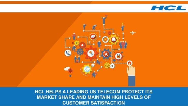 HCL HELPS A LEADING US TELECOM PROTECT ITS MARKET SHARE AND MAINTAIN HIGH LEVELS OF CUSTOMER SATISFACTION