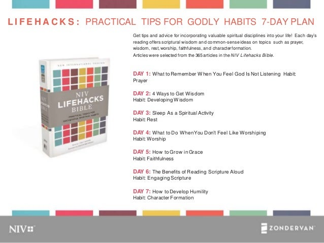 L I F E H A C K S : PRACTICAL TIPS FOR GODLY HABITS 7-DAY PLAN Get tips and advice for incorporating valuable spiritual di...