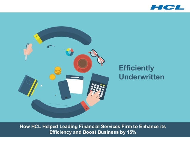 How HCL Helped Leading Financial Services Firm to Enhance its Efficiency and Boost Business by 15% Efficiently Underwritten