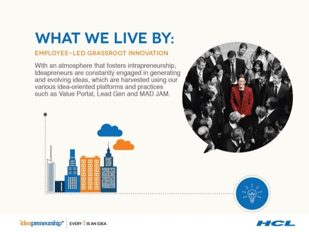 WHAT WE LIVE BY:   EMPLOYEE-LED GRASSROOT INNOVATION  With an atmosphere that fosters intrapreneurship,  Ideapreneurs are ...