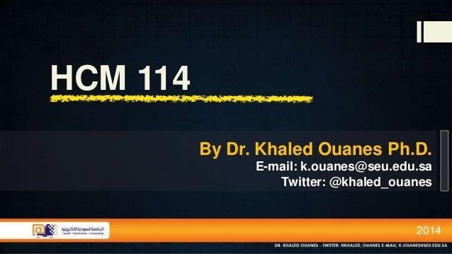 HCM 114 By Dr. Khaled Ouanes Ph.D. E-mail: k.ouanes@seu.edu.sa Twitter: @khaled_ouanes  2014