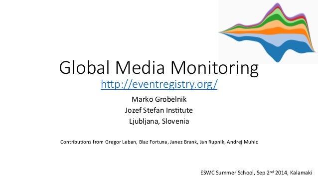 Global Media Monitoring  h0p://eventregistry.org/  Marko  Grobelnik  Jozef  Stefan  Ins4tute  Ljubljana,  Slovenia  Contri...