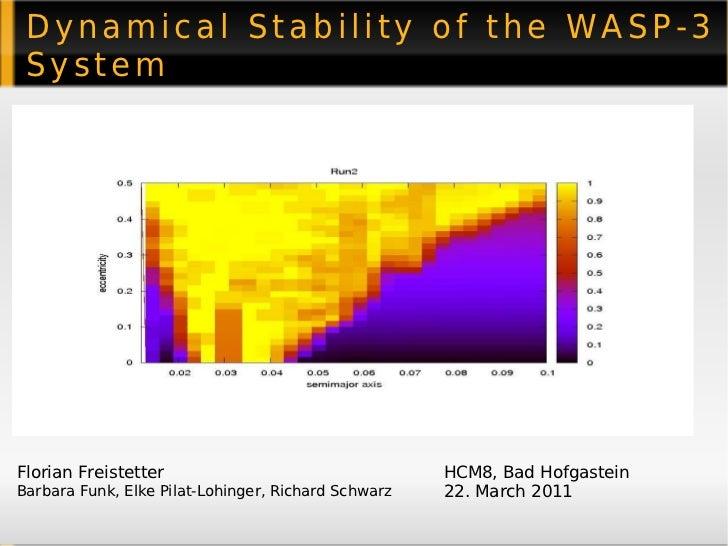 Dynamical Stability of the WASP-3 System Florian Freistetter Barbara Funk, Elke Pilat-Lohinger, Richard Schwarz HCM8, Bad ...
