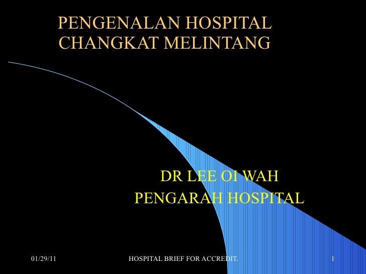 PENGENALAN HOSPITAL CHANGKAT MELINTANG DR LEE OI WAH PENGARAH HOSPITAL