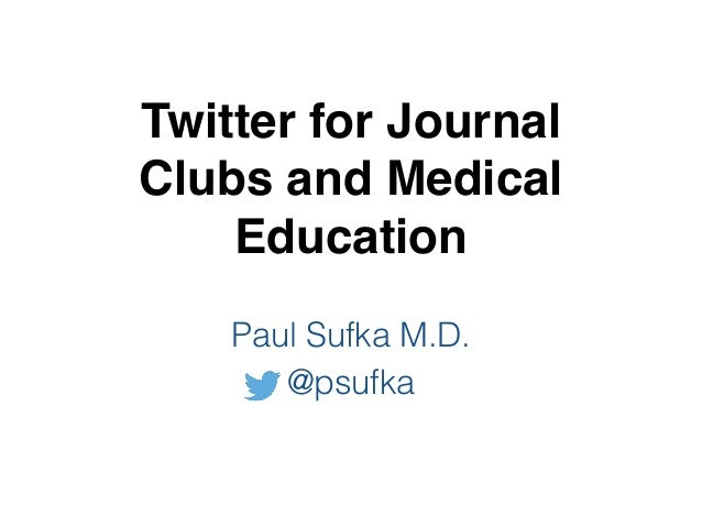 Twitter for Journal Clubs and Medical Education Paul Sufka M.D. @psufka