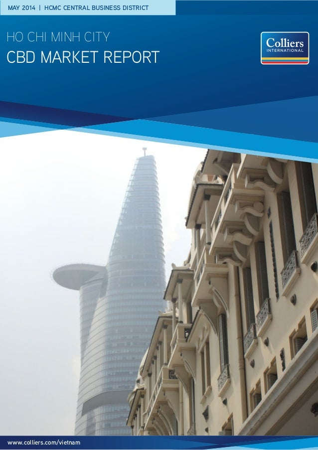 MAY 2014 | HCMC CENTRAL BUSINESS DISTRICT CBD MARKET Report HO CHI MINH CITY www.colliers.com/vietnam