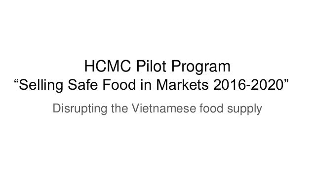 "HCMC Pilot Program ""Selling Safe Food in Markets 2016-2020"" Disrupting the Vietnamese food supply"