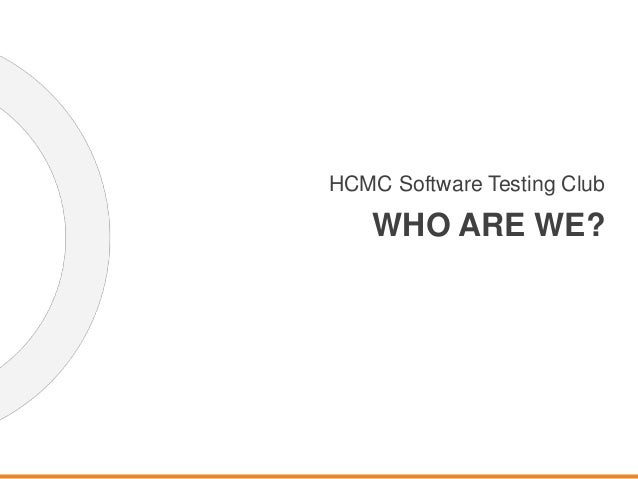 HCMC Software Testing Club WHO ARE WE?