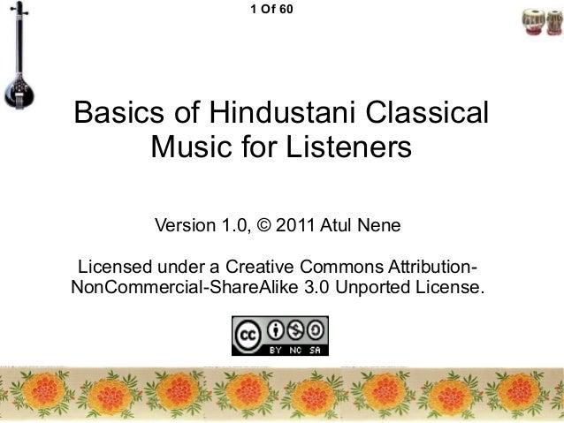 1 Of 60Basics of Hindustani ClassicalMusic for ListenersVersion 1.0, © 2011 Atul NeneLicensed under a Creative Commons Att...