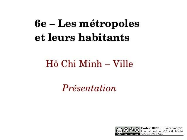 6e–Lesmétropoles etleurshabitants HôChiMinh–Ville Présentation