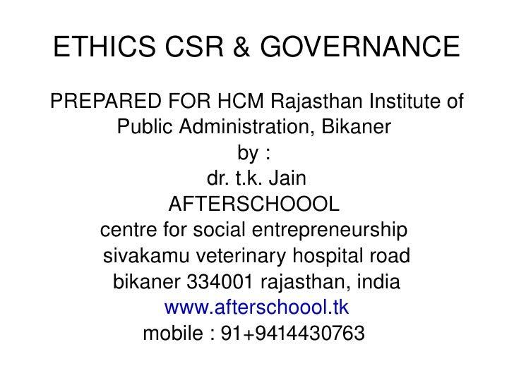 ETHICS CSR & GOVERNANCE PREPARED FOR HCM Rajasthan Institute of Public Administration, Bikaner  by :  dr. t.k. Jain AFTERS...