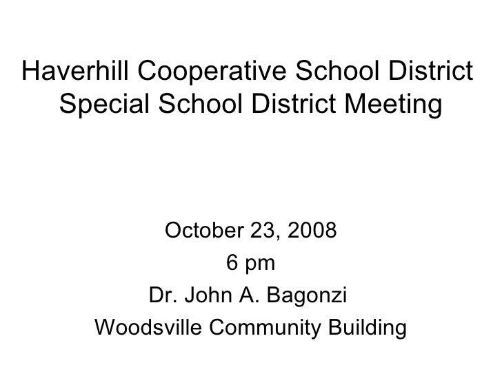 Haverhill Cooperative School District  Special School District Meeting October 23, 2008 6 pm Dr. John A. Bagonzi  Woodsvil...