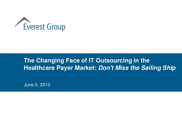 The Changing Face of IT Outsourcing in theHealthcare Payer Market: Dont Miss the Sailing ShipJune 5, 2013