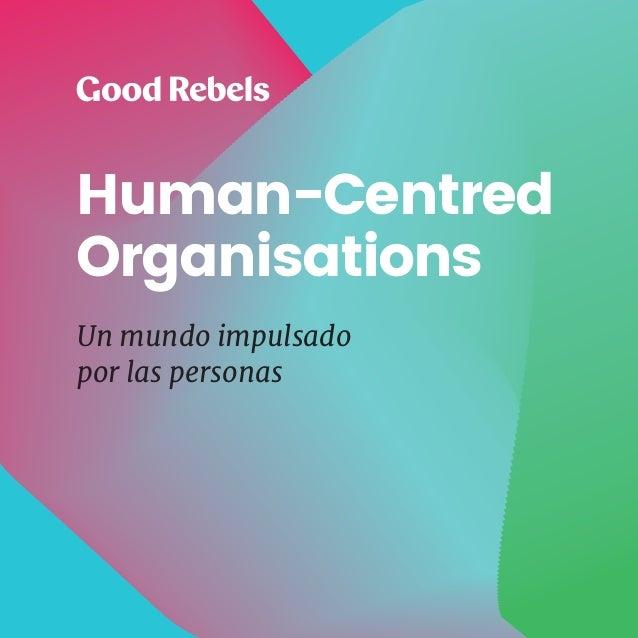 1HUMAN-CENTRED ORGANISATIONS Human-Centred Organisations Un mundo impulsado por las personas