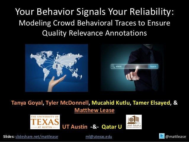Your Behavior Signals Your Reliability: Modeling Crowd Behavioral Traces to Ensure Quality Relevance Annotations Tanya Goy...
