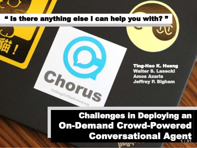 """s"""" Is there anything else I can help you with? """" Challenges in Deploying an On-Demand Crowd-Powered Conversational Agent T..."""